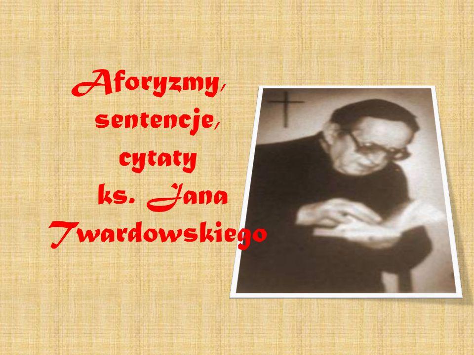 Aforyzmy, sentencje, cytaty ks. Jana Twardowskiego