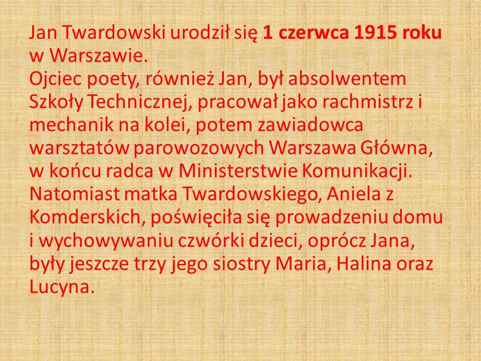 Jan Twardowski urodził się 1 czerwca 1915 roku w Warszawie. Ojciec poety, również Jan, był absolwentem Szkoły Technicznej, pracował jako rachmistrz i