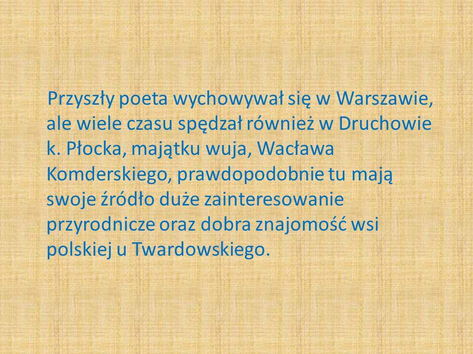 Przyszły poeta wychowywał się w Warszawie, ale wiele czasu spędzał również w Druchowie k. Płocka, majątku wuja, Wacława Komderskiego, prawdopodobnie t
