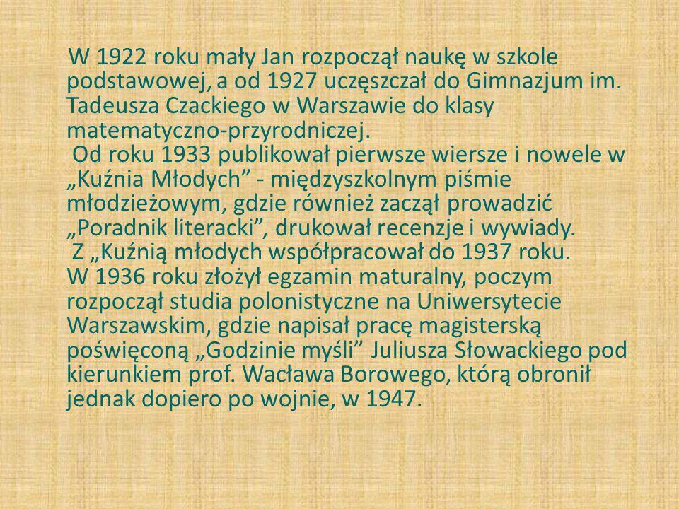 W 1922 roku mały Jan rozpoczął naukę w szkole podstawowej, a od 1927 uczęszczał do Gimnazjum im. Tadeusza Czackiego w Warszawie do klasy matematyczno-