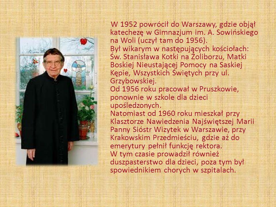 W 1952 powrócił do Warszawy, gdzie objął katechezę w Gimnazjum im. A. Sowińskiego na Woli (uczył tam do 1956). Był wikarym w następujących kościołach: