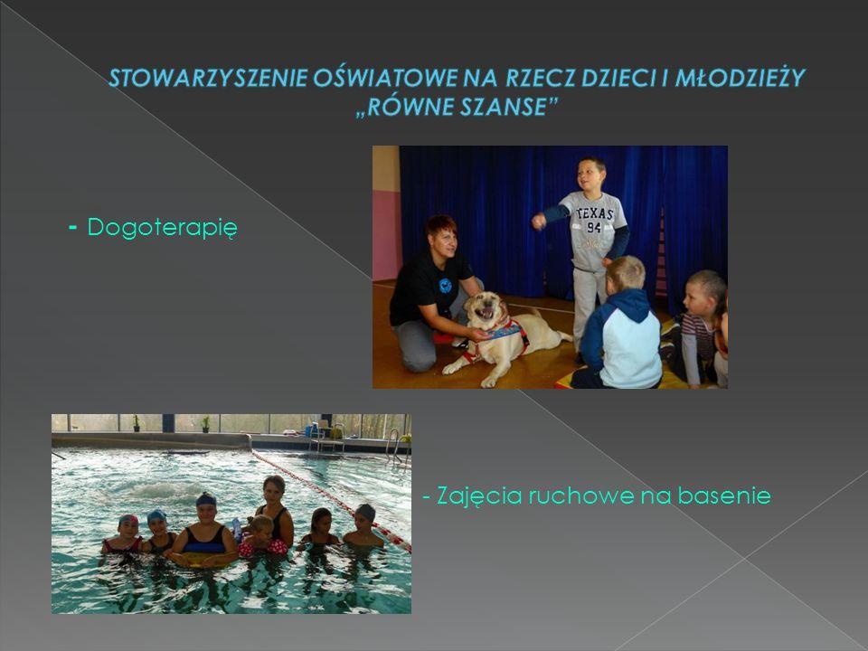 - Dogoterapię - Zajęcia ruchowe na basenie