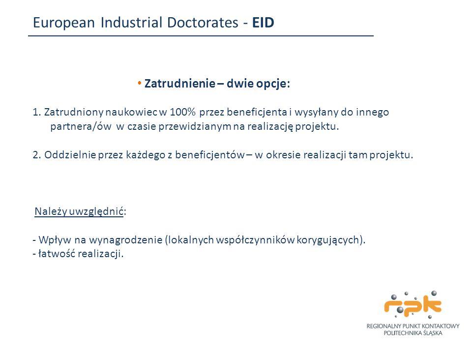 European Industrial Doctorates - EID Zatrudnienie – dwie opcje: 1. Zatrudniony naukowiec w 100% przez beneficjenta i wysyłany do innego partnera/ów w