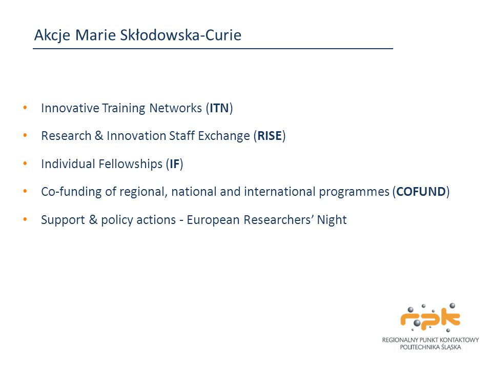 Akcje Marie Skłodowska-Curie Innovative Training Networks (ITN) Research & Innovation Staff Exchange (RISE) Individual Fellowships (IF) Co-funding of