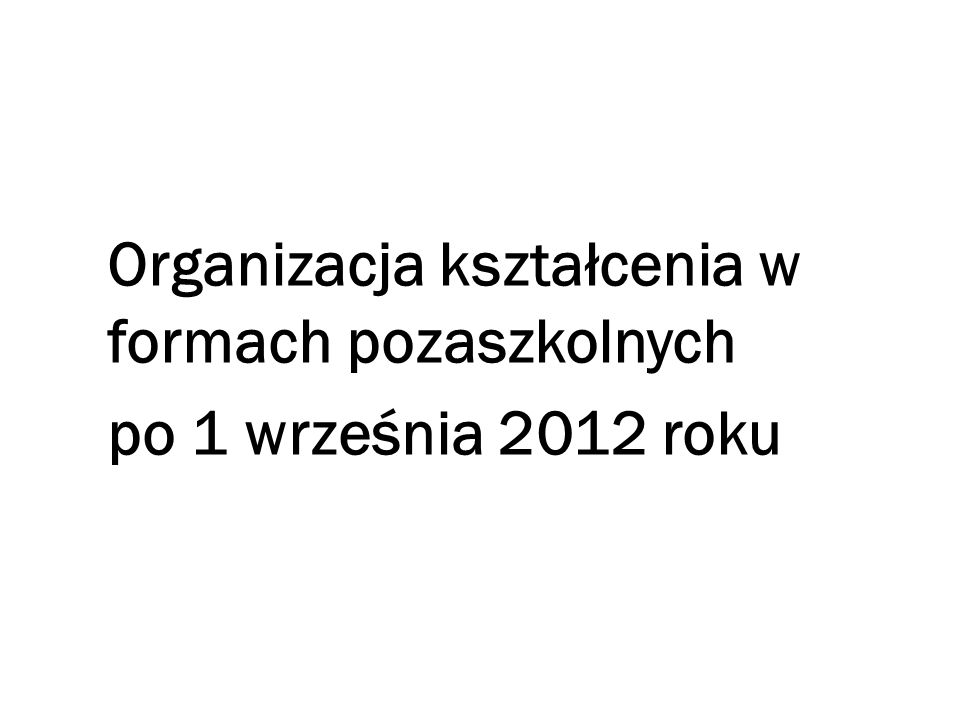 Organizacja kształcenia w formach pozaszkolnych po 1 września 2012 roku