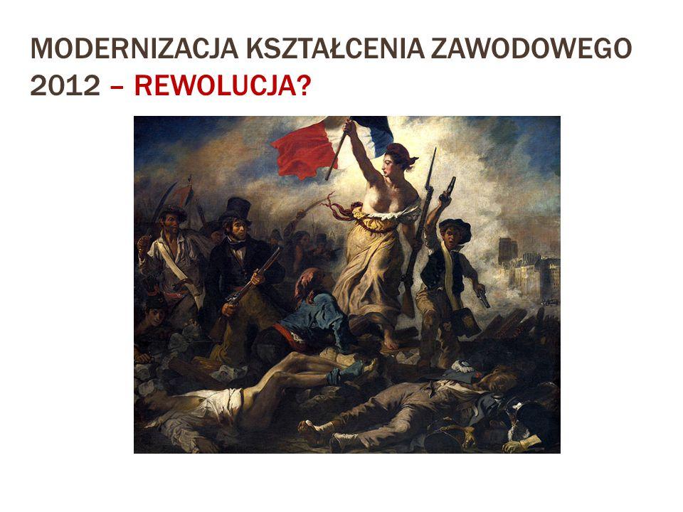 MODERNIZACJA KSZTAŁCENIA ZAWODOWEGO 2012 – REWOLUCJA?