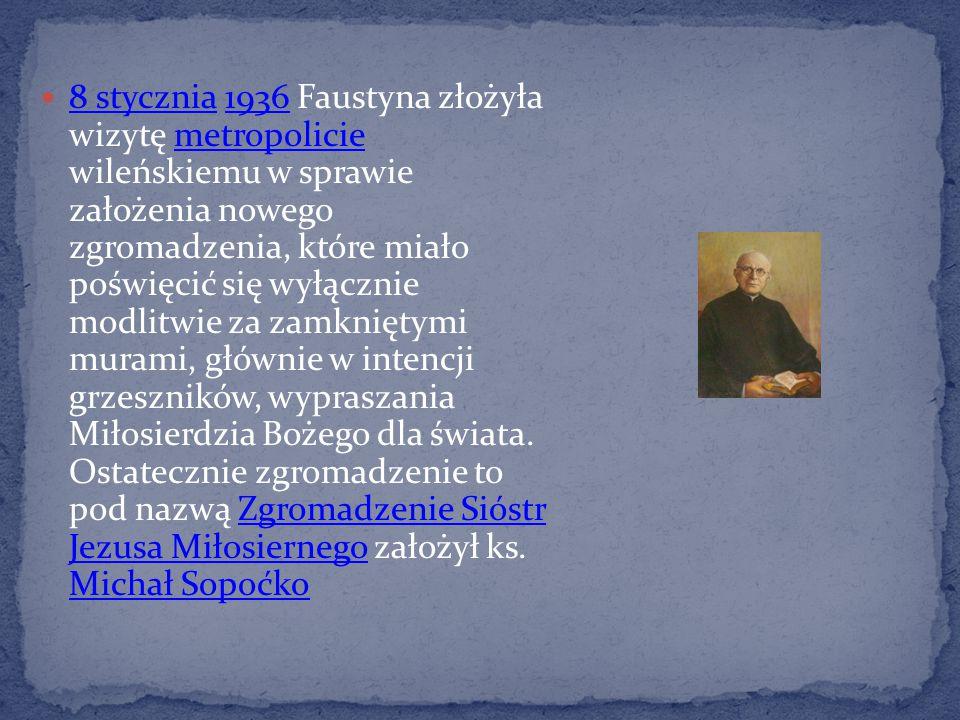 8 stycznia 1936 Faustyna złożyła wizytę metropolicie wileńskiemu w sprawie założenia nowego zgromadzenia, które miało poświęcić się wyłącznie modlitwi