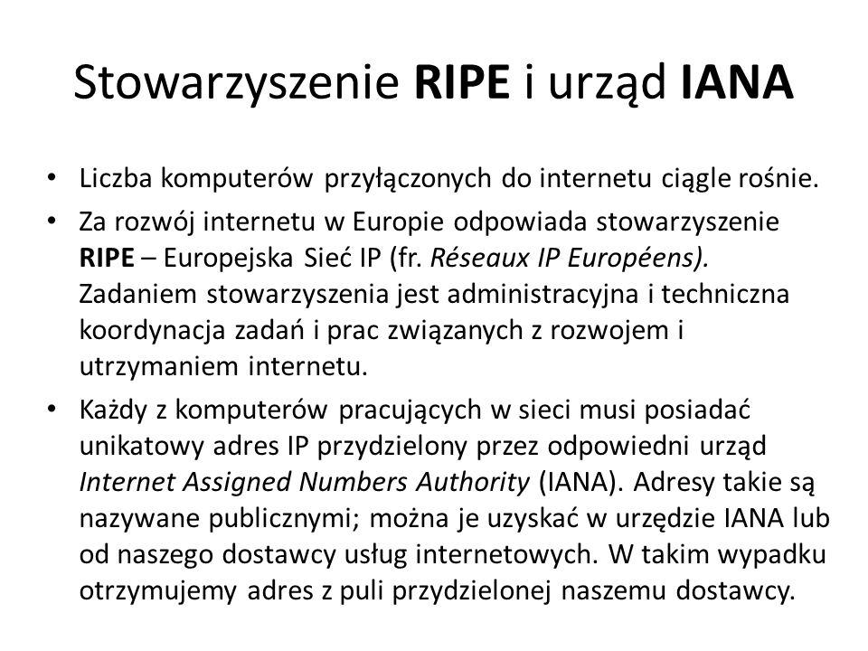 Stowarzyszenie RIPE i urząd IANA Liczba komputerów przyłączonych do internetu ciągle rośnie. Za rozwój internetu w Europie odpowiada stowarzyszenie RI