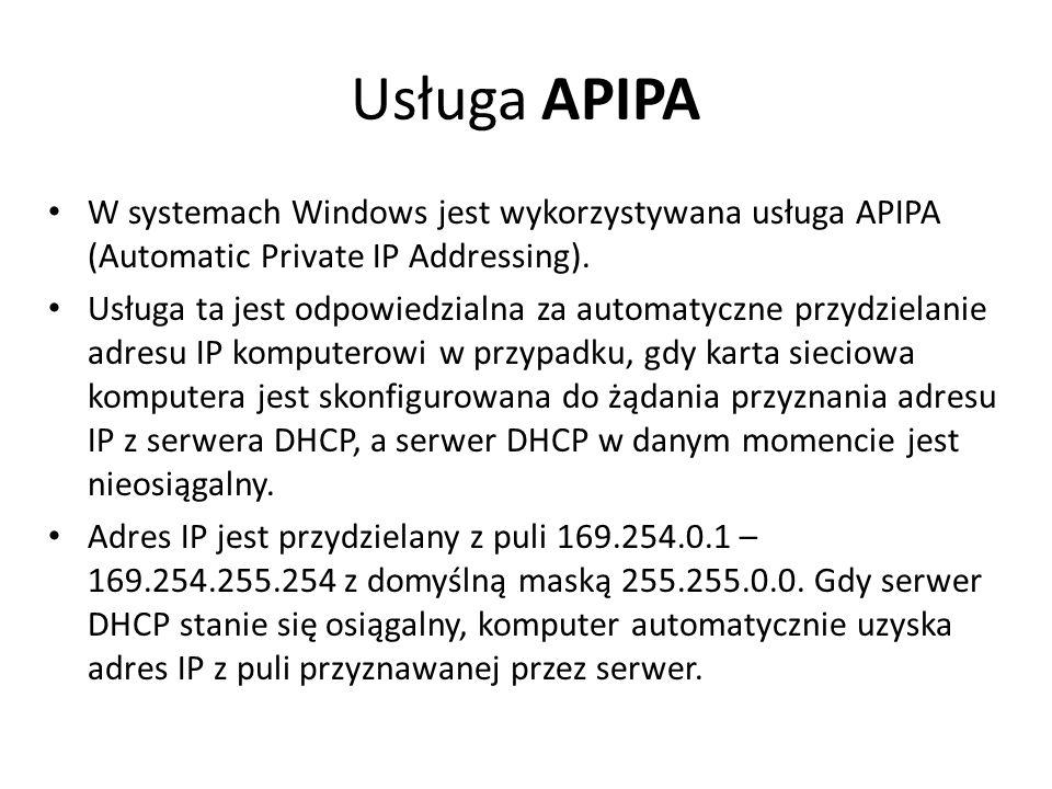 Usługa APIPA W systemach Windows jest wykorzystywana usługa APIPA (Automatic Private IP Addressing). Usługa ta jest odpowiedzialna za automatyczne prz