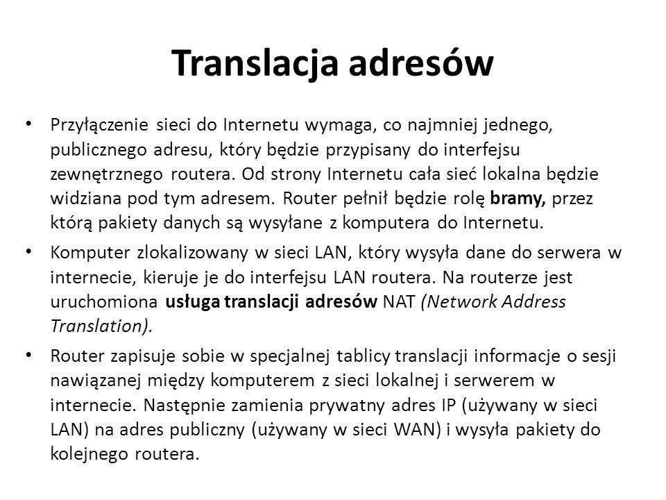 Translacja adresów Przyłączenie sieci do Internetu wymaga, co najmniej jednego, publicznego adresu, który będzie przypisany do interfejsu zewnętrznego