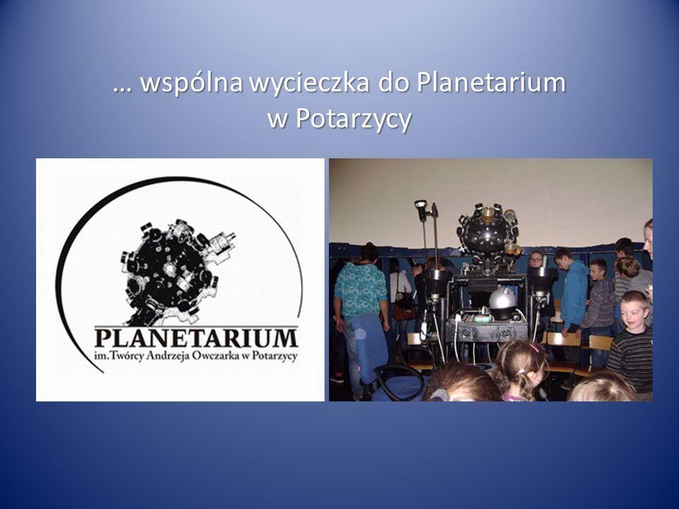 … wspólna wycieczka do Planetarium w Potarzycy