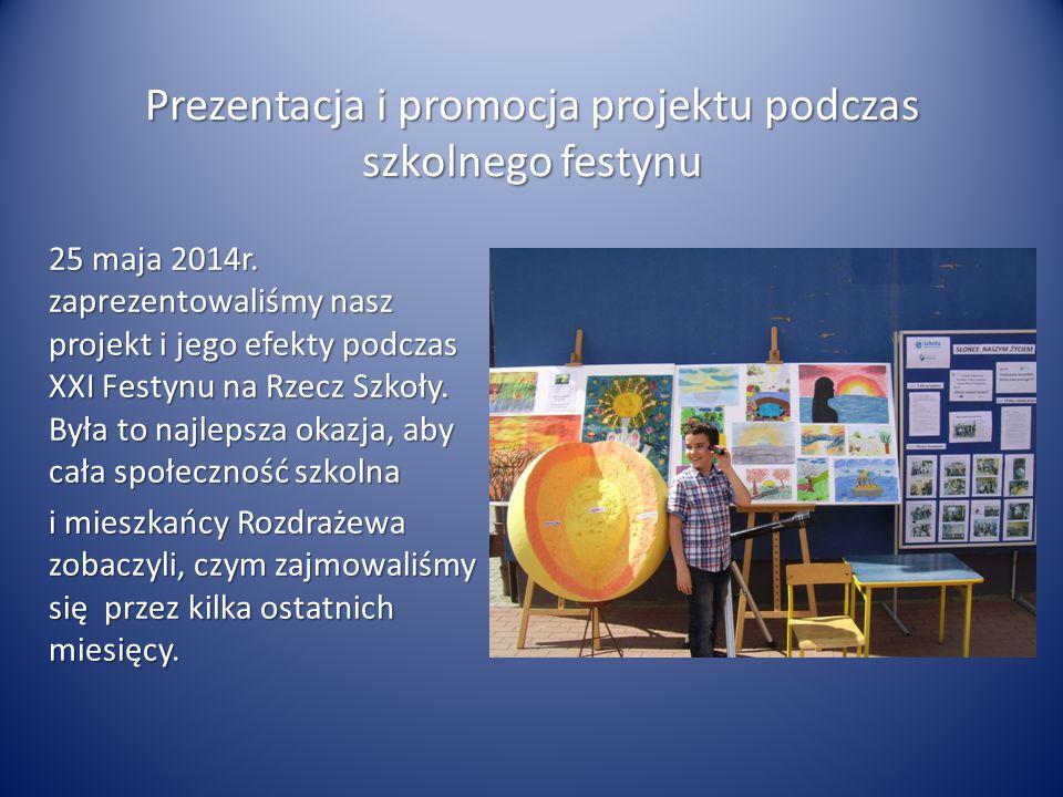 Prezentacja i promocja projektu podczas szkolnego festynu 25 maja 2014r. zaprezentowaliśmy nasz projekt i jego efekty podczas XXI Festynu na Rzecz Szk