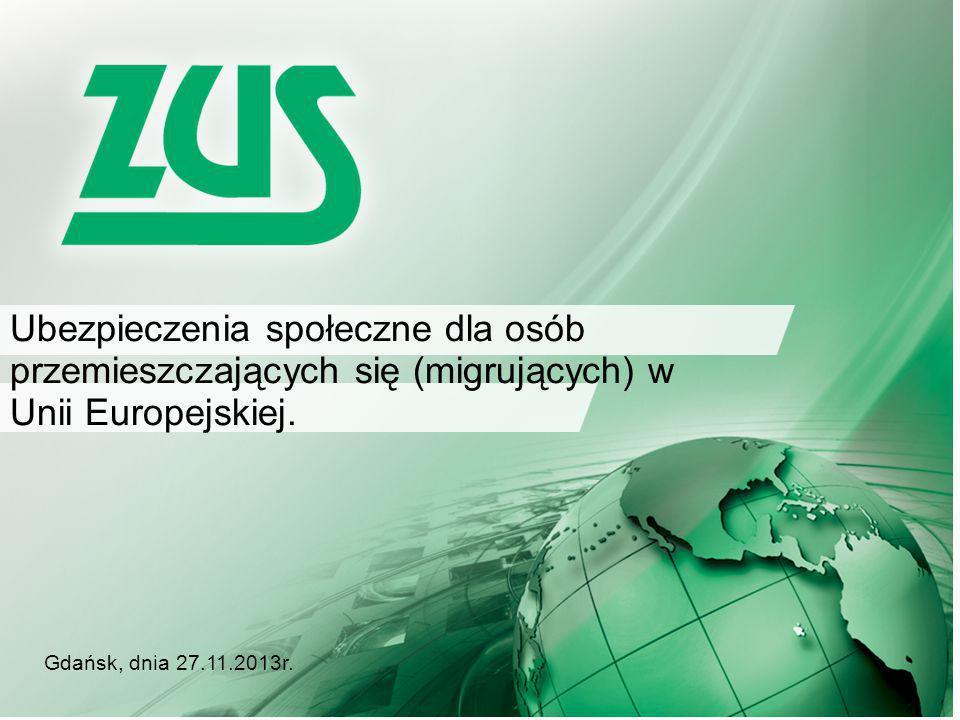 Gdańsk, dnia 27.11.2013r. Ubezpieczenia społeczne dla osób przemieszczających się (migrujących) w Unii Europejskiej.