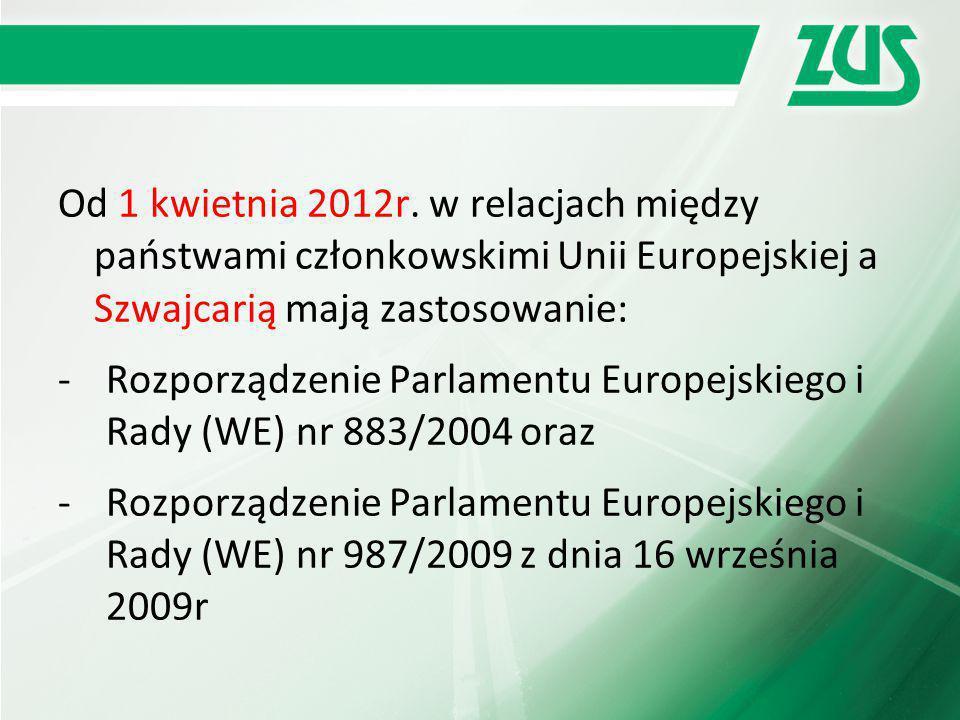 Od 1 kwietnia 2012r. w relacjach między państwami członkowskimi Unii Europejskiej a Szwajcarią mają zastosowanie: -Rozporządzenie Parlamentu Europejsk