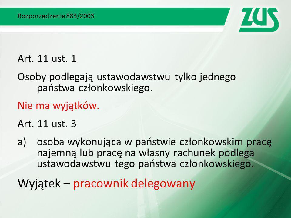 Rozporządzenie 883/2003 Art. 11 ust. 1 Osoby podlegają ustawodawstwu tylko jednego państwa członkowskiego. Nie ma wyjątków. Art. 11 ust. 3 a)osoba wyk