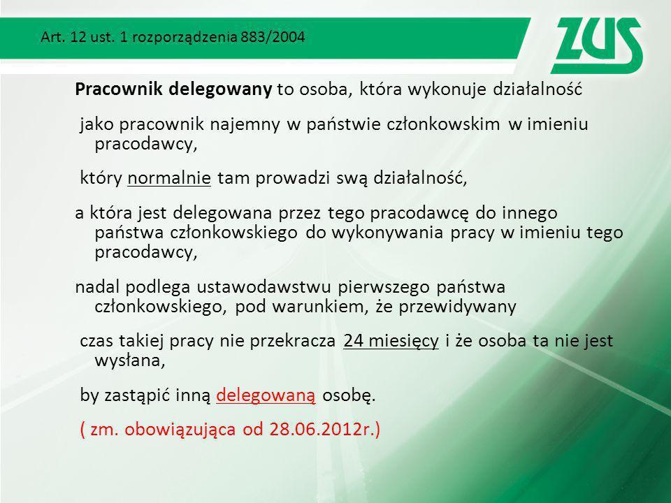 Art. 12 ust. 1 rozporządzenia 883/2004 Pracownik delegowany to osoba, która wykonuje działalność jako pracownik najemny w państwie członkowskim w imie