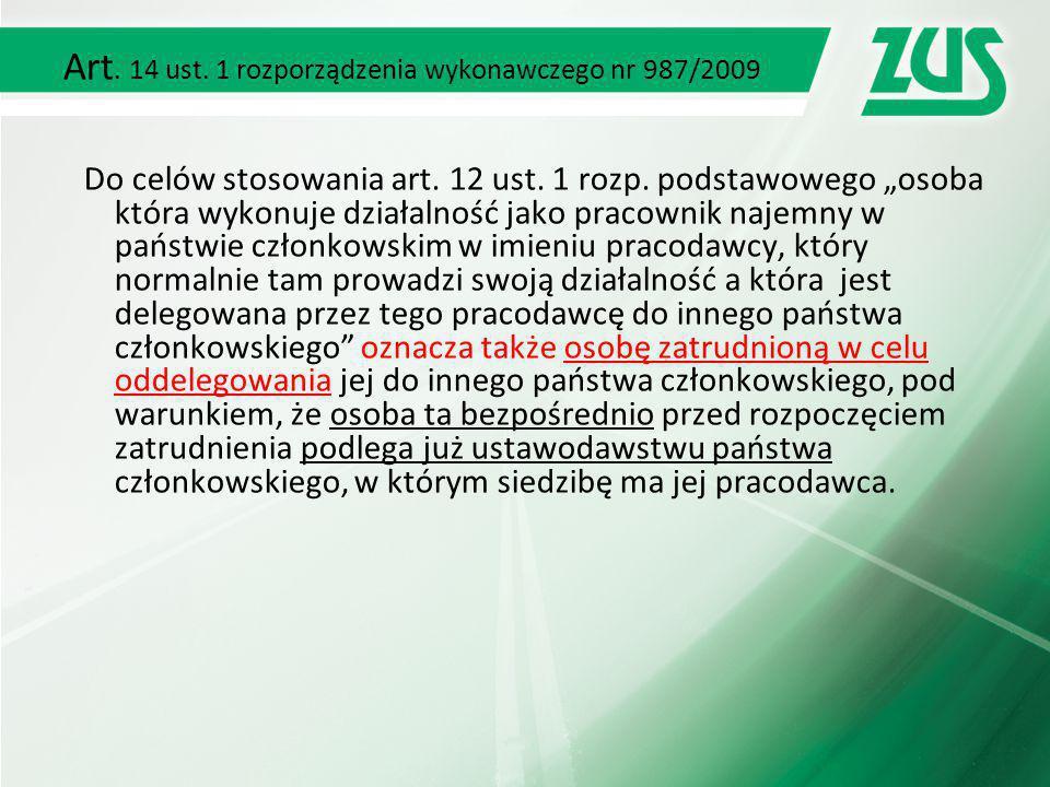 Art.14 ust. 1 rozporządzenia wykonawczego nr 987/2009 Do celów stosowania art.