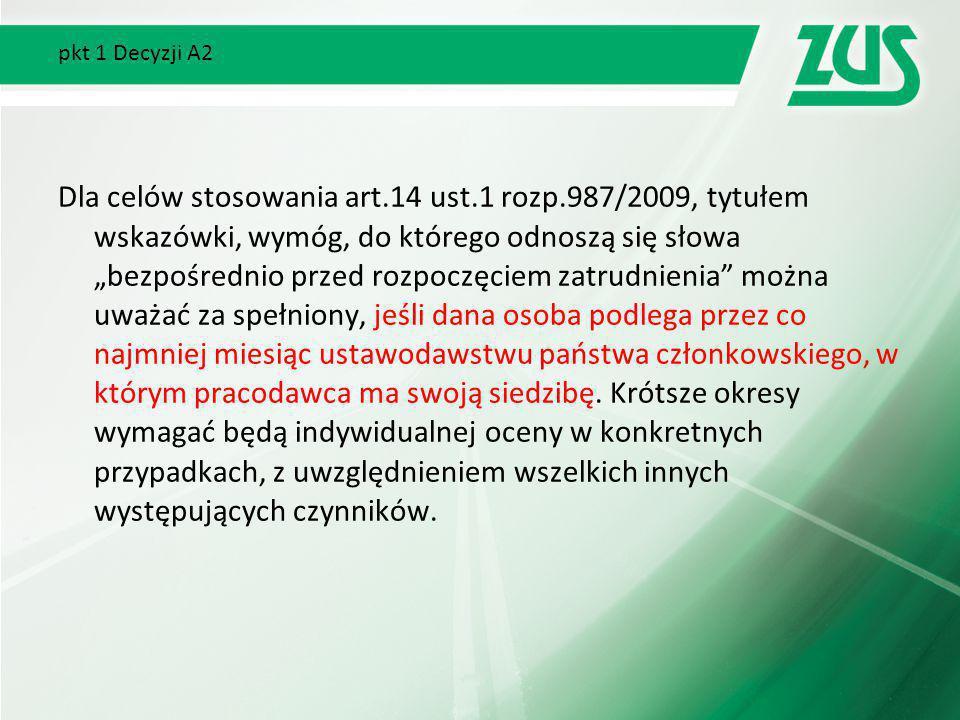 """pkt 1 Decyzji A2 Dla celów stosowania art.14 ust.1 rozp.987/2009, tytułem wskazówki, wymóg, do którego odnoszą się słowa """"bezpośrednio przed rozpoczęc"""