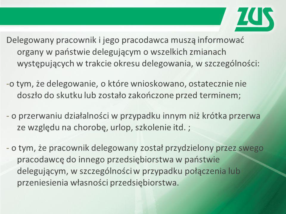 Delegowany pracownik i jego pracodawca muszą informować organy w państwie delegującym o wszelkich zmianach występujących w trakcie okresu delegowania,