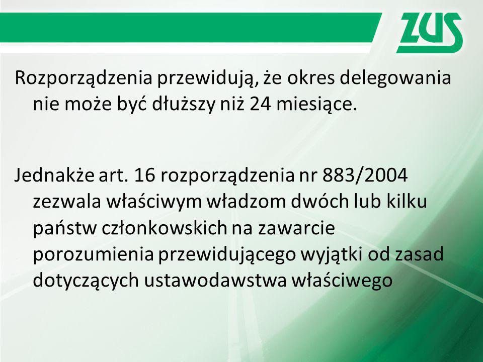 Rozporządzenia przewidują, że okres delegowania nie może być dłuższy niż 24 miesiące. Jednakże art. 16 rozporządzenia nr 883/2004 zezwala właściwym wł