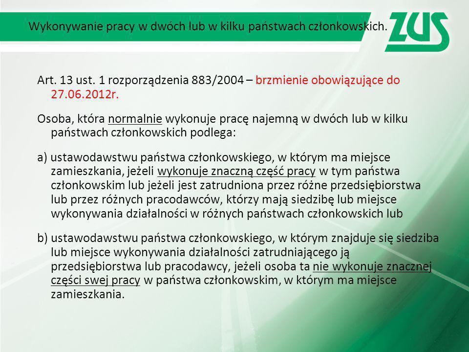 Wykonywanie pracy w dwóch lub w kilku państwach członkowskich. Art. 13 ust. 1 rozporządzenia 883/2004 – brzmienie obowiązujące do 27.06.2012r. Osoba,