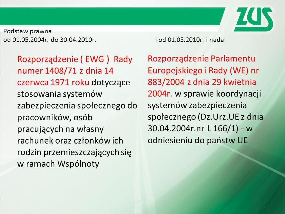 Podstaw prawna od 01.05.2004r. do 30.04.2010r. i od 01.05.2010r. i nadal Rozporządzenie ( EWG ) Rady numer 1408/71 z dnia 14 czerwca 1971 roku dotyczą