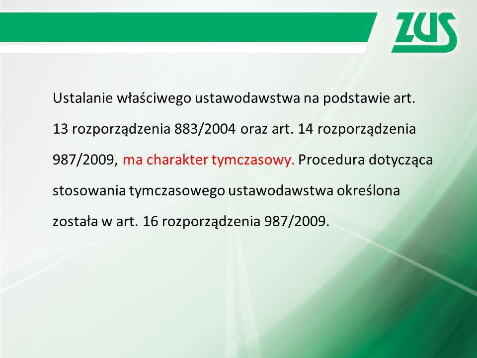 Ustalanie właściwego ustawodawstwa na podstawie art. 13 rozporządzenia 883/2004 oraz art. 14 rozporządzenia 987/2009, ma charakter tymczasowy. Procedu