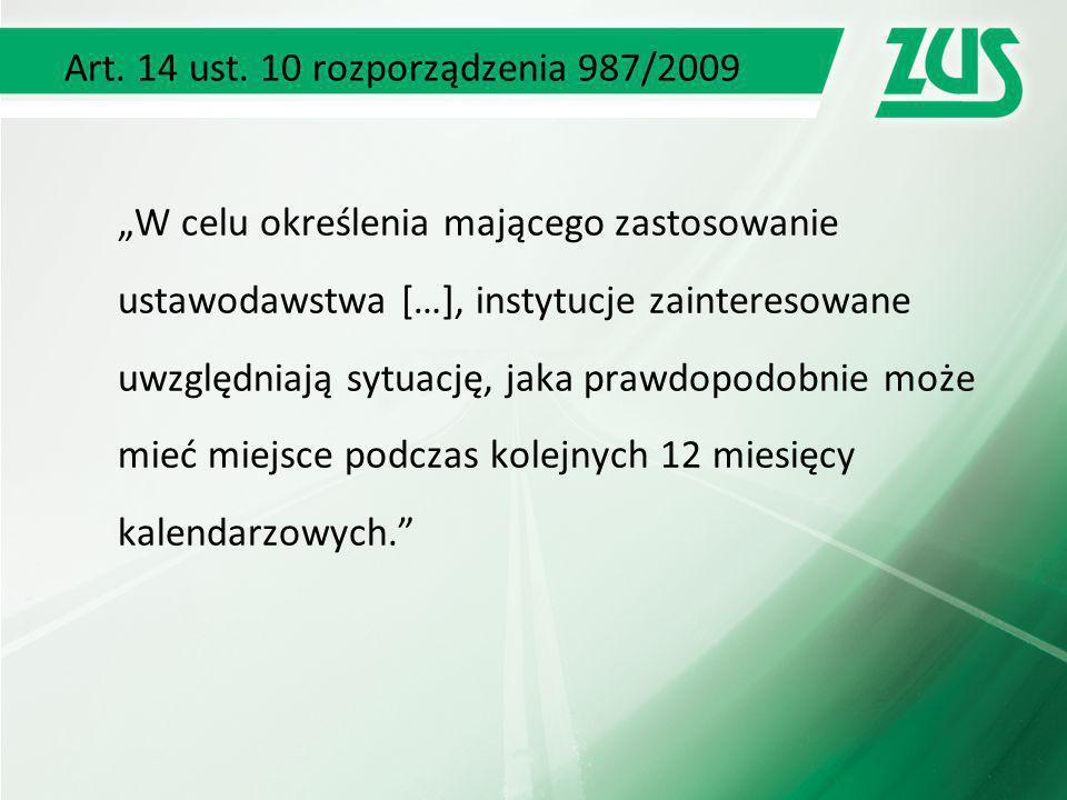 """Art. 14 ust. 10 rozporządzenia 987/2009 """"W celu określenia mającego zastosowanie ustawodawstwa […], instytucje zainteresowane uwzględniają sytuację, j"""