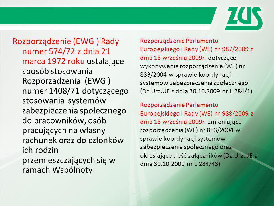 Rozporządzenie (EWG ) Rady numer 574/72 z dnia 21 marca 1972 roku ustalające sposób stosowania Rozporządzenia (EWG ) numer 1408/71 dotyczącego stosowania systemów zabezpieczenia społecznego do pracowników, osób pracujących na własny rachunek oraz do członków ich rodzin przemieszczających się w ramach Wspólnoty Rozporządzenie Parlamentu Europejskiego i Rady (WE) nr 987/2009 z dnia 16 września 2009r.