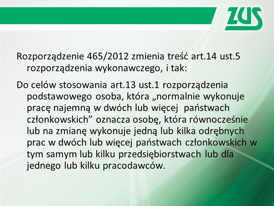 Rozporządzenie 465/2012 zmienia treść art.14 ust.5 rozporządzenia wykonawczego, i tak: Do celów stosowania art.13 ust.1 rozporządzenia podstawowego os