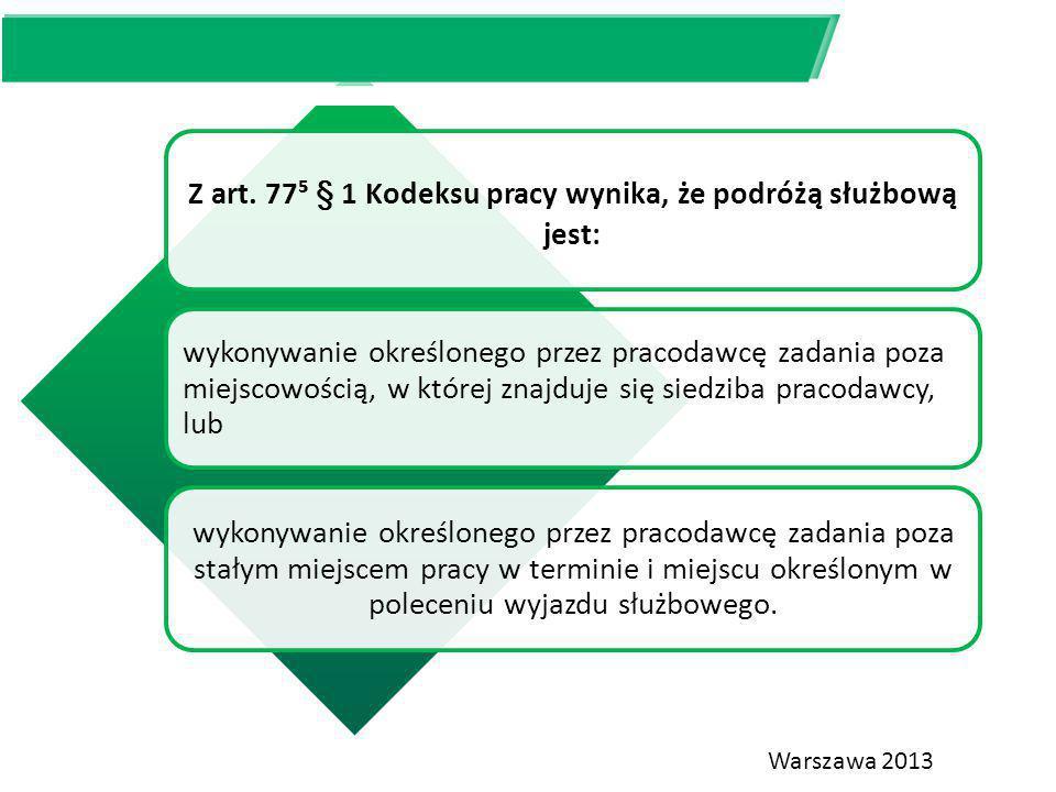 Z art. 77⁵ § 1 Kodeksu pracy wynika, że podróżą służbową jest: wykonywanie określonego przez pracodawcę zadania poza miejscowością, w której znajduje
