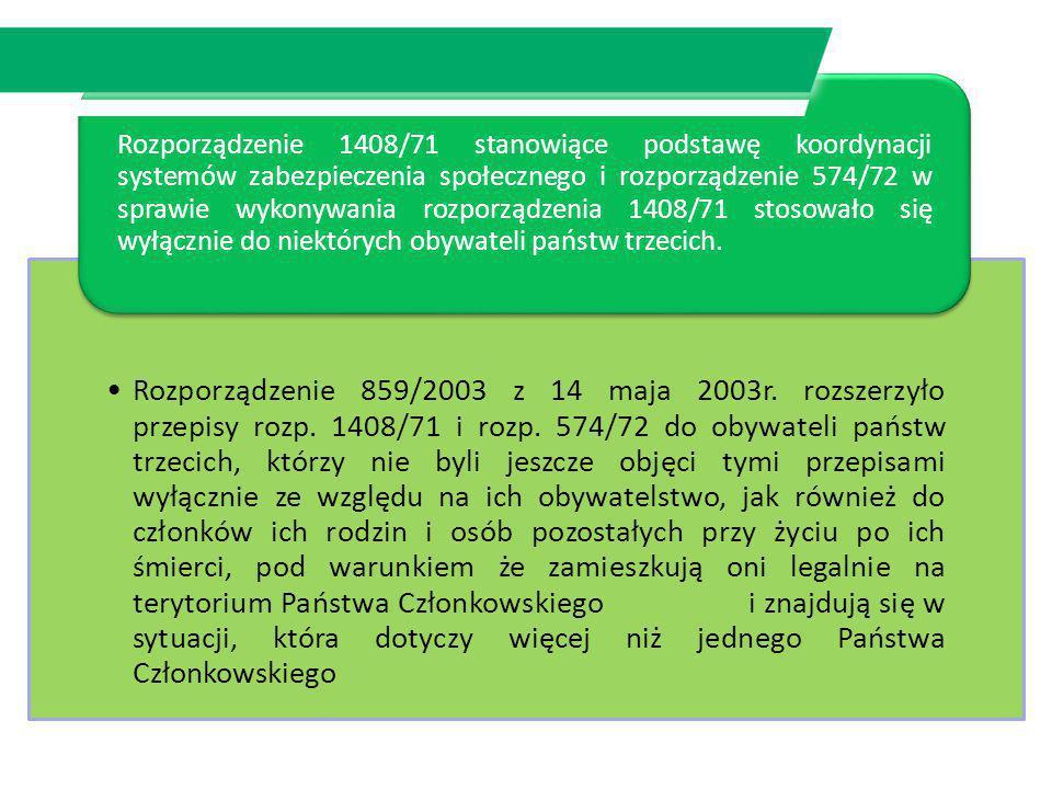 Rozporządzenie 859/2003 z 14 maja 2003r. rozszerzyło przepisy rozp. 1408/71 i rozp. 574/72 do obywateli państw trzecich, którzy nie byli jeszcze objęc