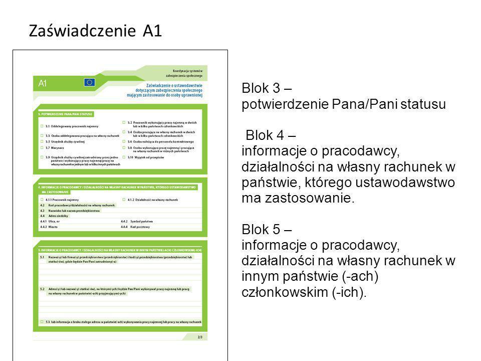 Zaświadczenie A1 Warszawa 2013 Blok 3 – potwierdzenie Pana/Pani statusu Blok 4 – informacje o pracodawcy, działalności na własny rachunek w państwie, którego ustawodawstwo ma zastosowanie.