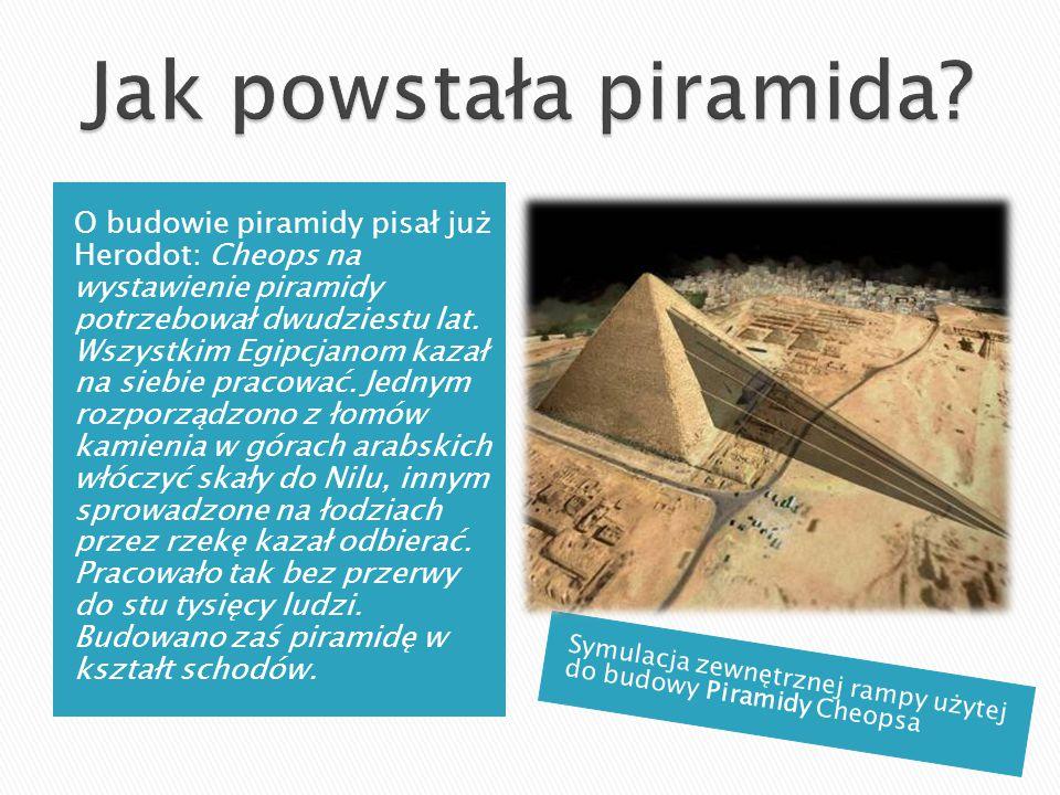 O budowie piramidy pisał już Herodot: Cheops na wystawienie piramidy potrzebował dwudziestu lat. Wszystkim Egipcjanom kazał na siebie pracować. Jednym