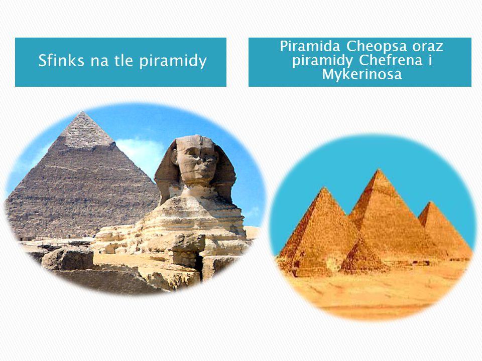 Sfinks na tle piramidy Piramida Cheopsa oraz piramidy Chefrena i Mykerinosa
