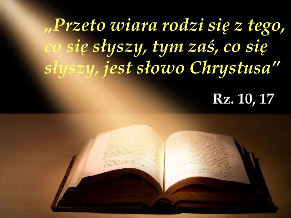 """""""Przeto wiara rodzi się z tego, co się słyszy, tym zaś, co się słyszy, jest słowo Chrystusa Rz."""