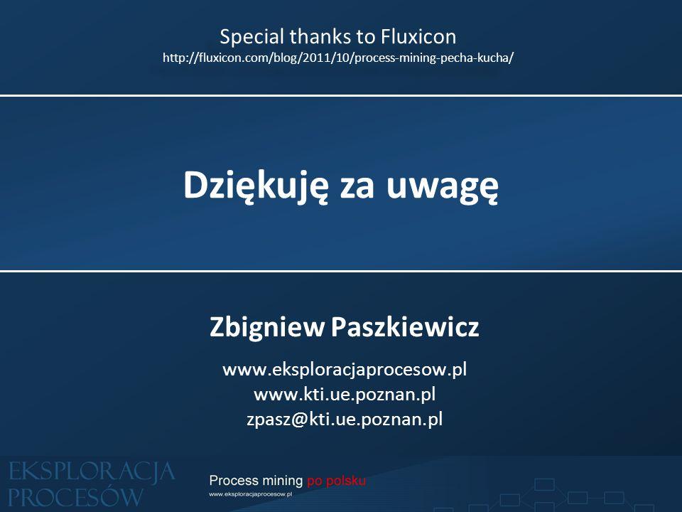 Dziękuję za uwagę Zbigniew Paszkiewicz www.eksploracjaprocesow.pl www.kti.ue.poznan.pl zpasz@kti.ue.poznan.pl Special thanks to Fluxicon http://fluxicon.com/blog/2011/10/process-mining-pecha-kucha/ Special thanks to Fluxicon http://fluxicon.com/blog/2011/10/process-mining-pecha-kucha/
