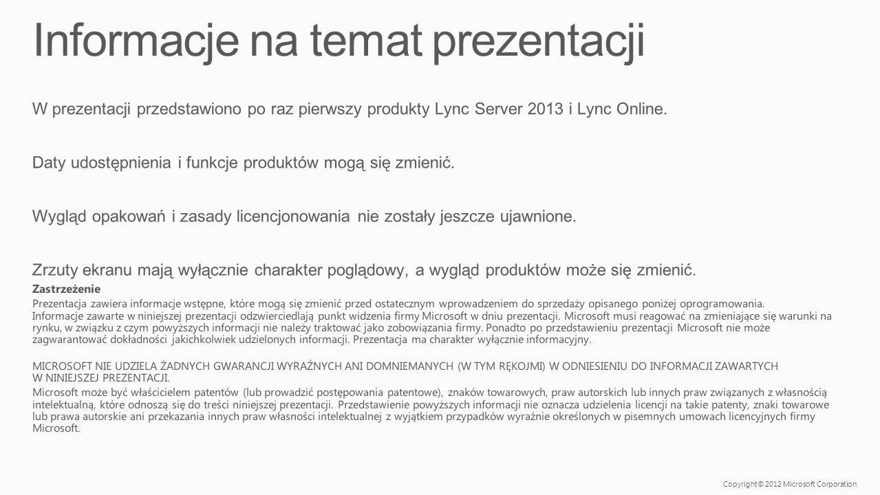 Copyright© 2012 Microsoft Corporation W prezentacji przedstawiono po raz pierwszy produkty Lync Server 2013 i Lync Online.