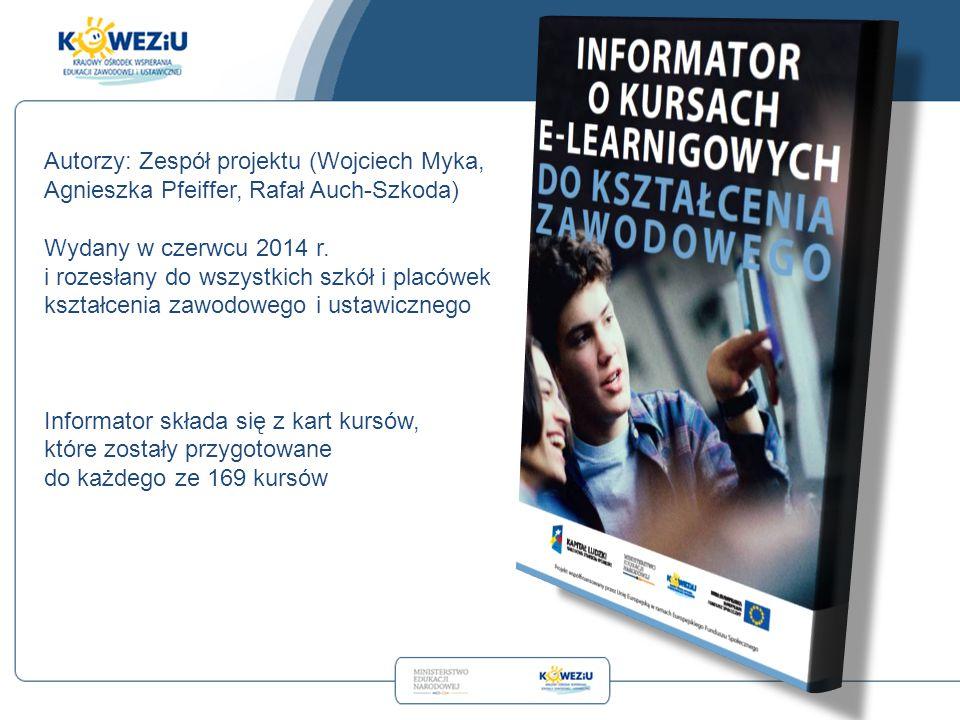 Autorzy: Zespół projektu (Wojciech Myka, Agnieszka Pfeiffer, Rafał Auch-Szkoda) Wydany w czerwcu 2014 r. i rozesłany do wszystkich szkół i placówek ks