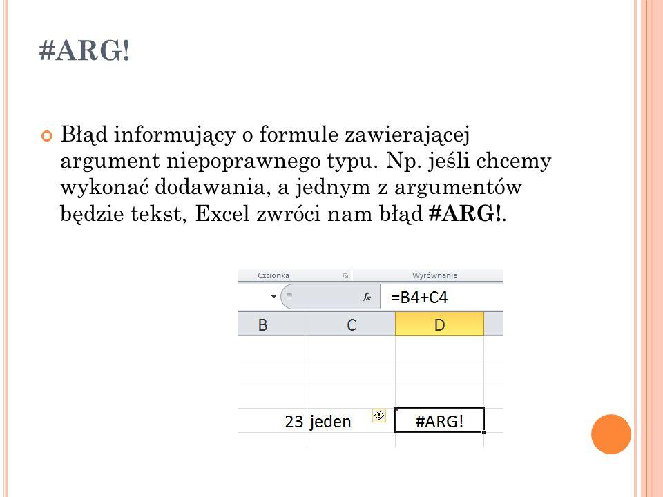 #ARG! Błąd informujący o formule zawierającej argument niepoprawnego typu. Np. jeśli chcemy wykonać dodawania, a jednym z argumentów będzie tekst, Exc