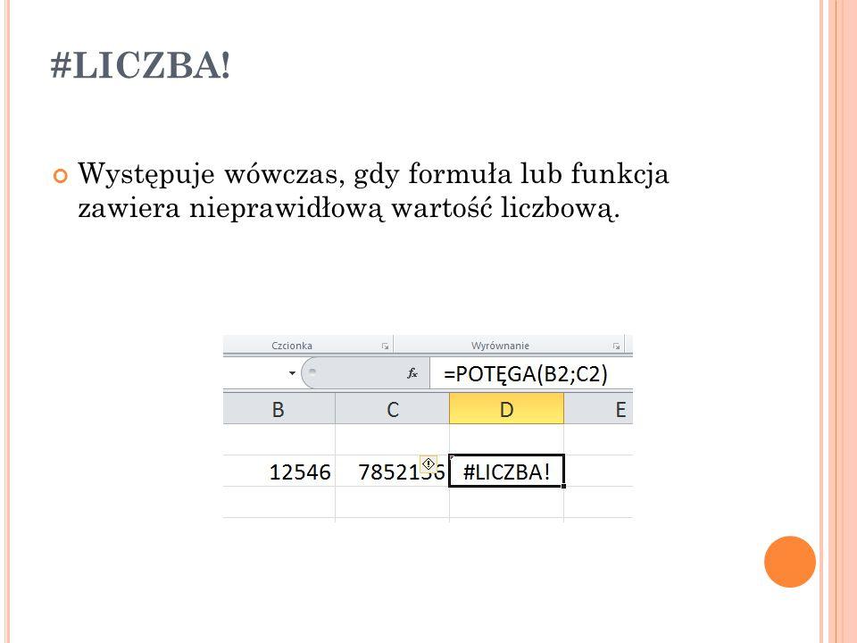 #LICZBA! Występuje wówczas, gdy formuła lub funkcja zawiera nieprawidłową wartość liczbową.