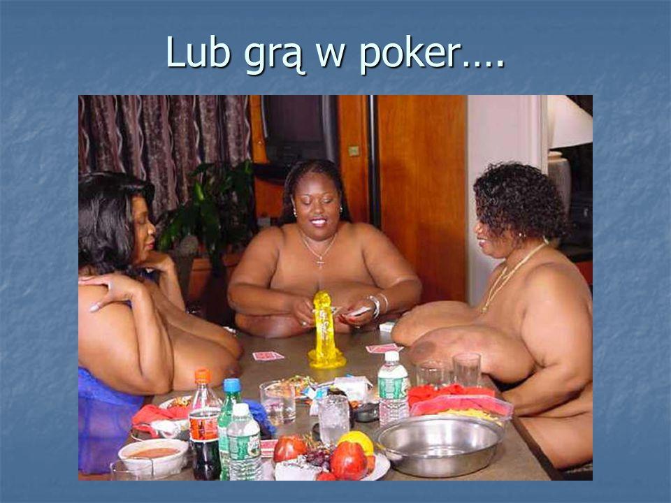 Lub grą w poker….