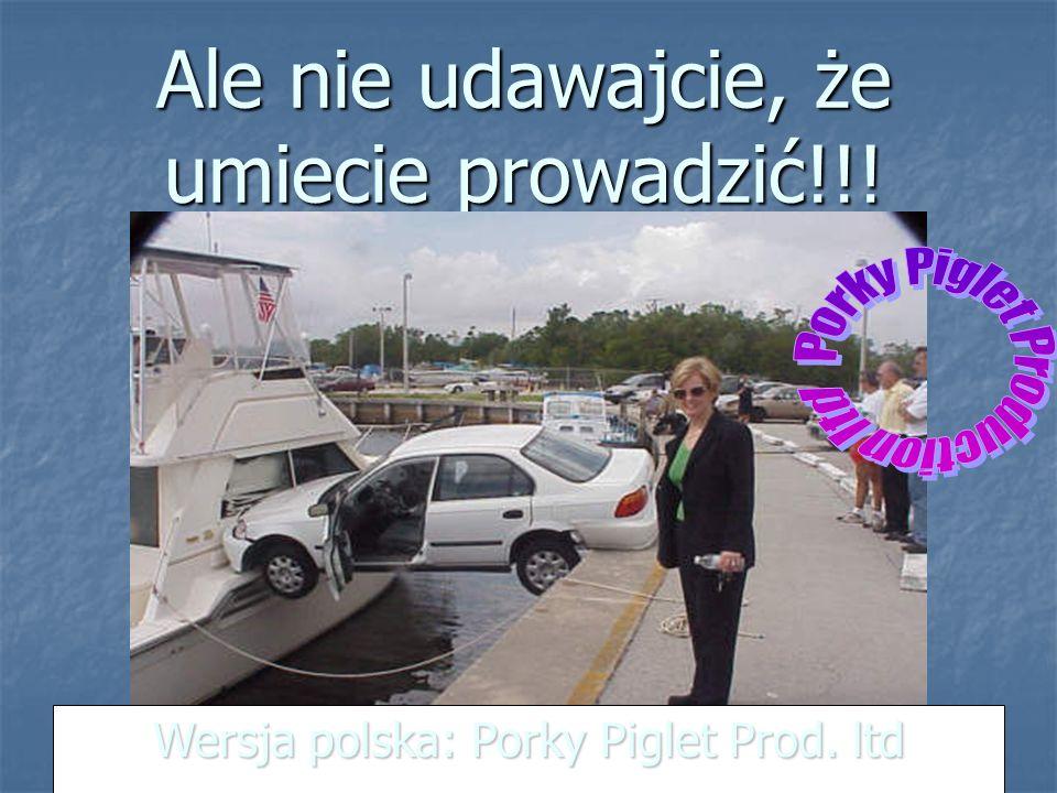 Ale nie udawajcie, że umiecie prowadzić!!! Wersja polska: Porky Piglet Prod. ltd