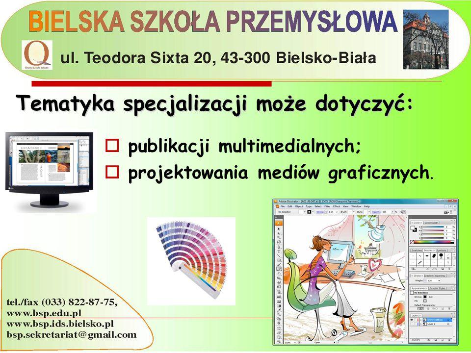  publikacji multimedialnych;  projektowania mediów graficznych. Tematyka specjalizacji może dotyczyć: