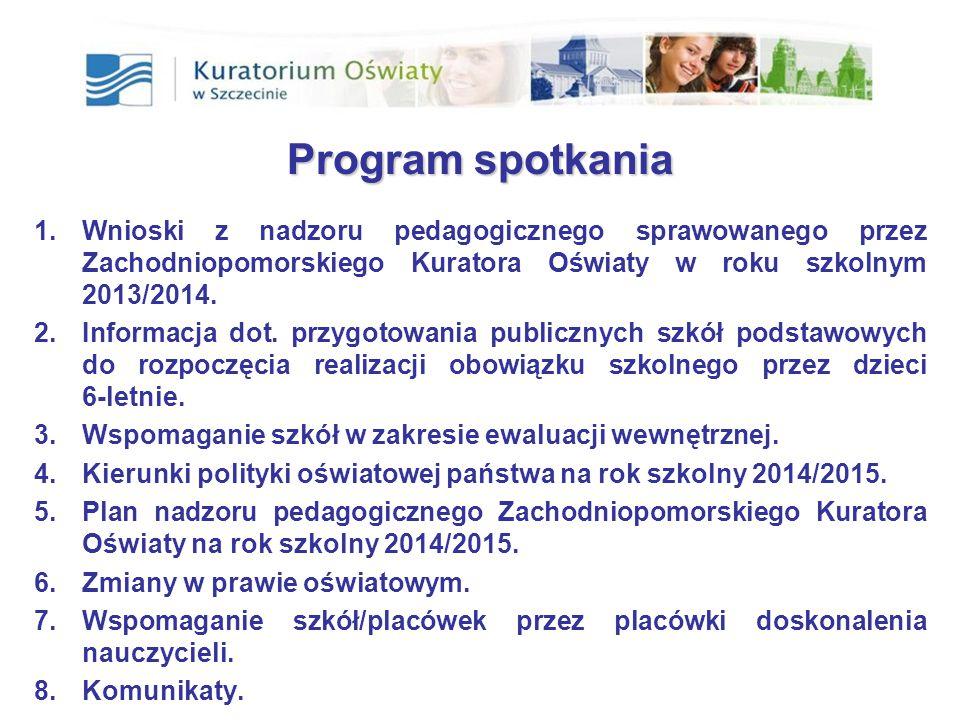 Program spotkania 1.Wnioski z nadzoru pedagogicznego sprawowanego przez Zachodniopomorskiego Kuratora Oświaty w roku szkolnym 2013/2014. 2.Informacja