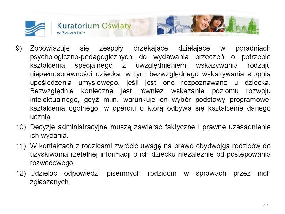 25 9)Zobowiązuje się zespoły orzekające działające w poradniach psychologiczno-pedagogicznych do wydawania orzeczeń o potrzebie kształcenia specjalneg