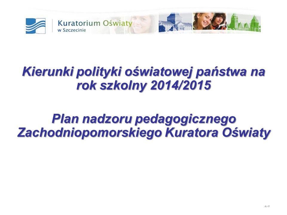 29 Kierunki polityki oświatowej państwa na rok szkolny 2014/2015 Plan nadzoru pedagogicznego Zachodniopomorskiego Kuratora Oświaty