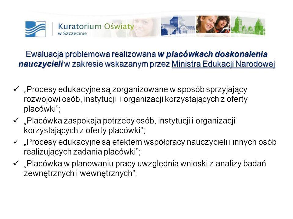 35 Ewaluacja problemowa realizowana w placówkach doskonalenia nauczycieliw zakresie wskazanym przez Ministra Edukacji Narodowej Ewaluacja problemowa r