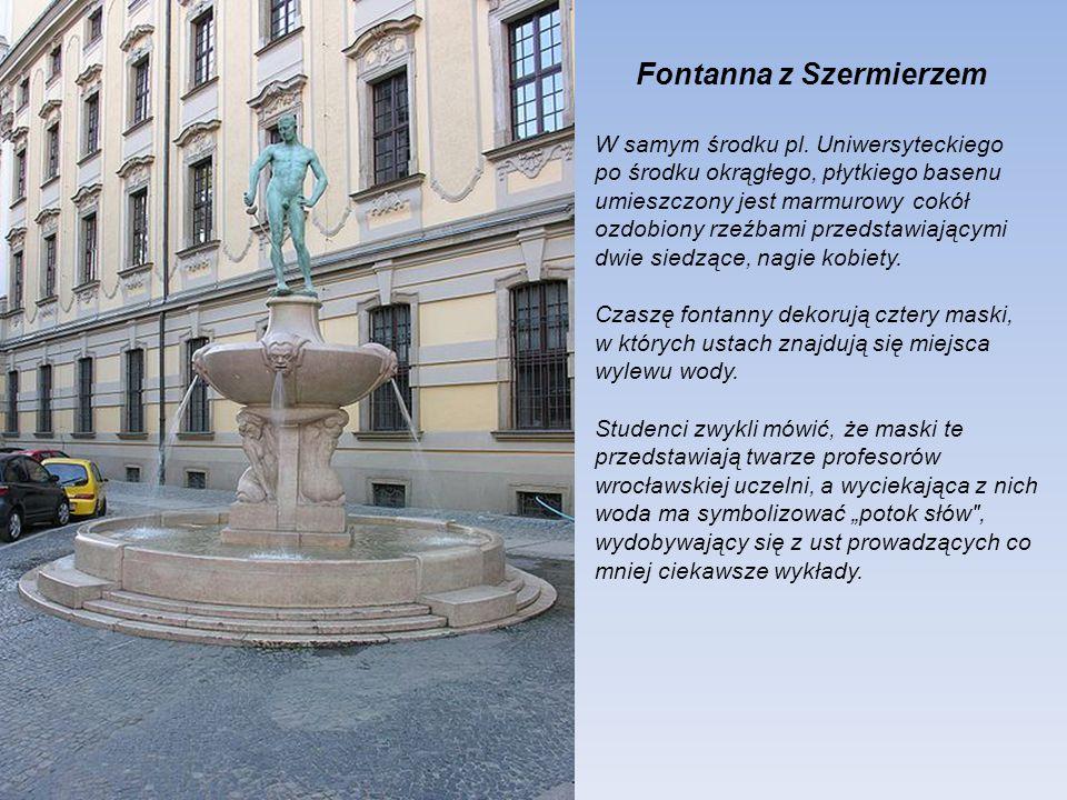 Fontanna z Szermierzem (niem. Fechterbrunnen) przed Uniwersytetem Wrocławskim. Zaprojektowana została przez Hugo Lederera (1871-1940), profesora berli