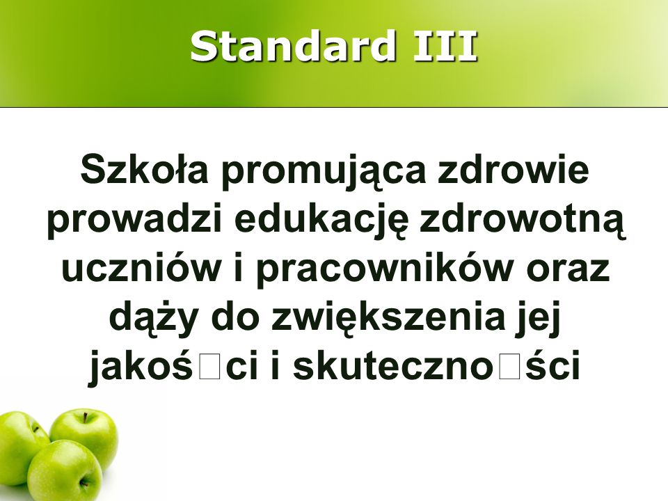 Standard III Szkoła promująca zdrowie prowadzi edukację zdrowotną uczniów i pracowników oraz dąży do zwiększenia jej jakośœci i skutecznoœści